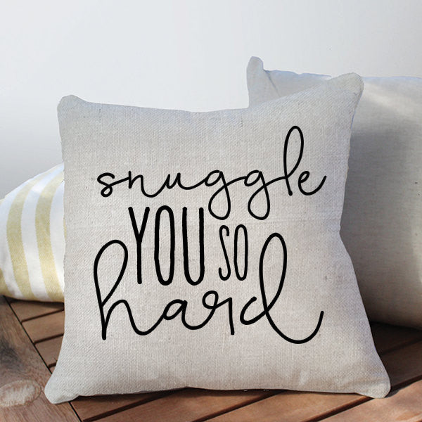 Snuggle You So Hard - 16x16 - 18x18 - Burlap - Jute - Canvas - Heat Pressed - Throw Pillow Cover
