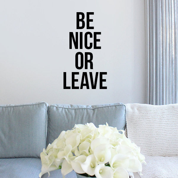 Be Nice Or Leave Vinyl Decal - Vinyl Wall Art - Vinyl Sticker