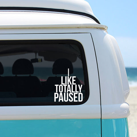 Clueless Inspired - I Like Totally Paused - Car Window Decal Vinyl Sticker