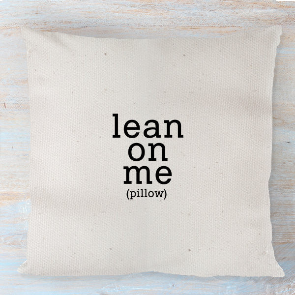 Lean On Me (Pillow) Throw Pillow Cover