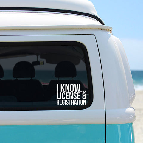 I Know License & Registration - Car Window Decal Vinyl Sticker