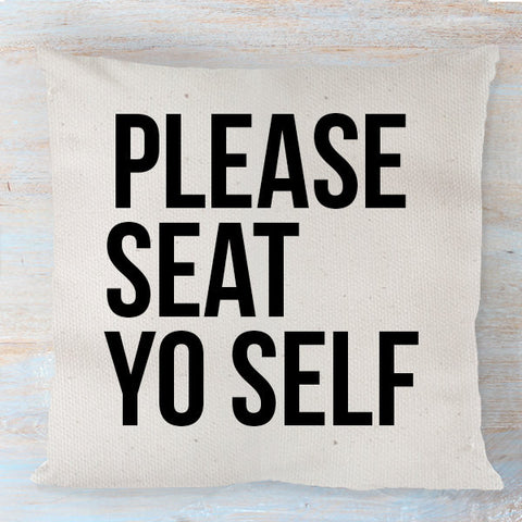 Please Seat Yo Self Throw Pillow Cover