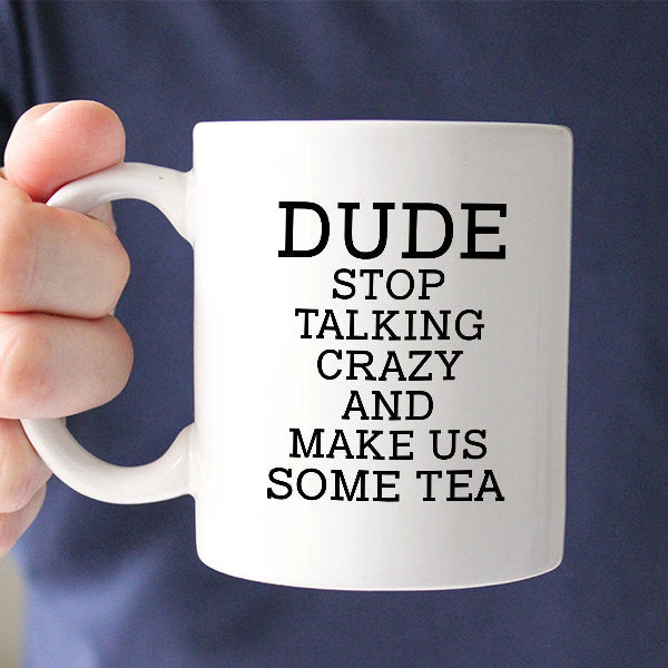 Dude Stop Talking Crazy Mug