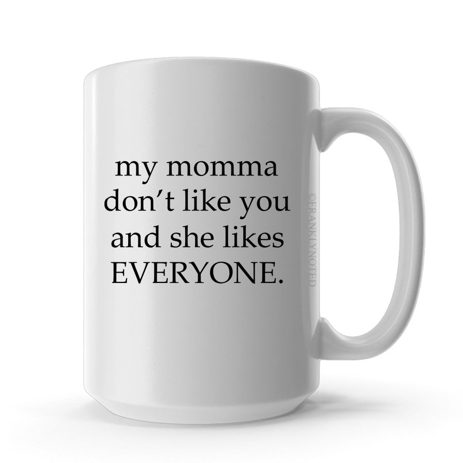 My Momma Don't Like You Mug
