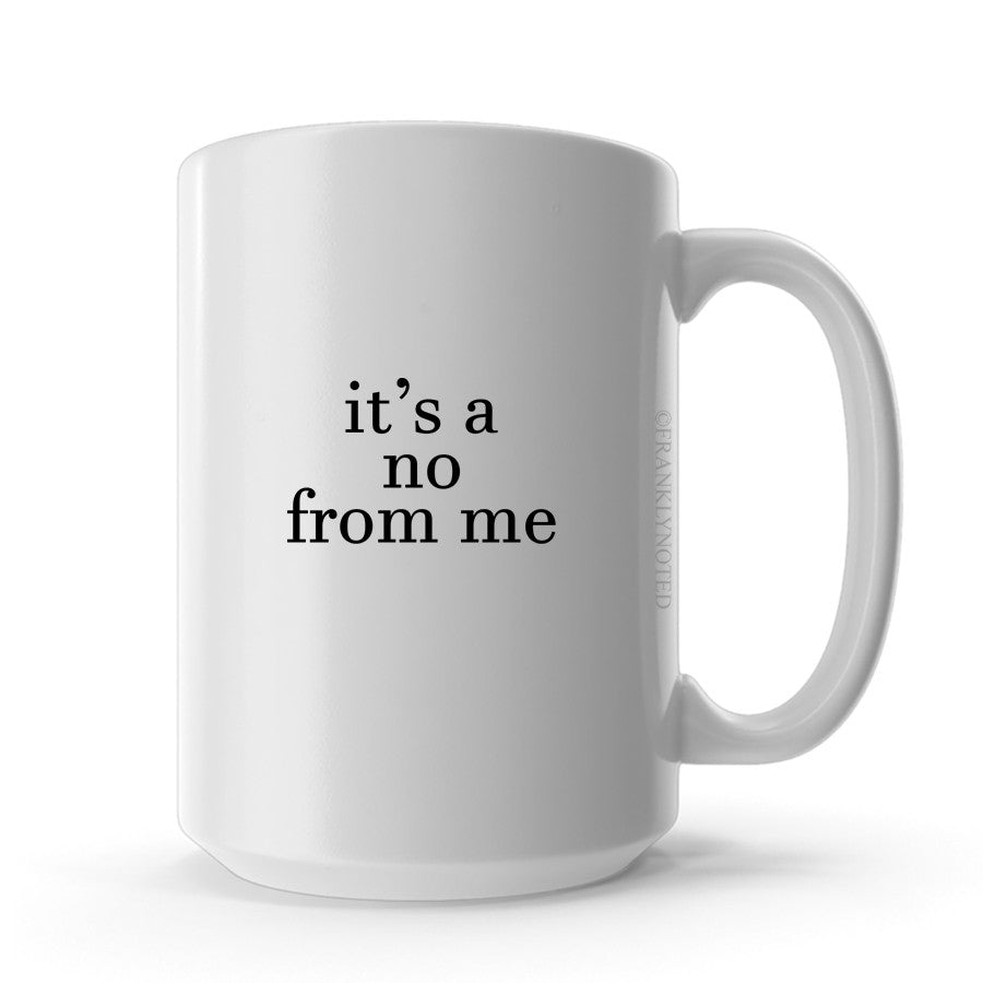 It's a No From Me Mug