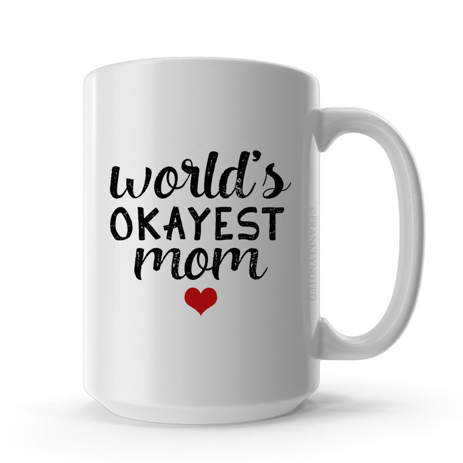 Worlds Okayest Mom Mug