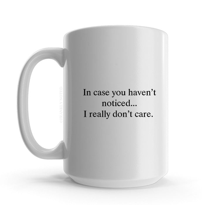 In Case You Haven't Noticed Mug