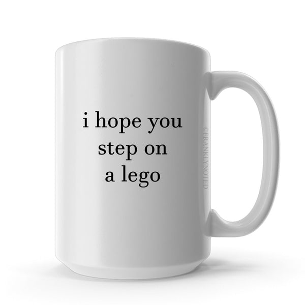 I Hope You Step On A Lego Mug