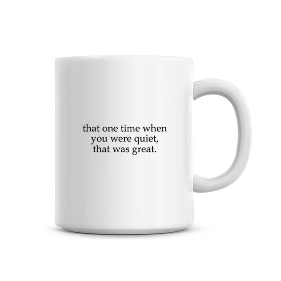 That Time You Were Quiet Mug