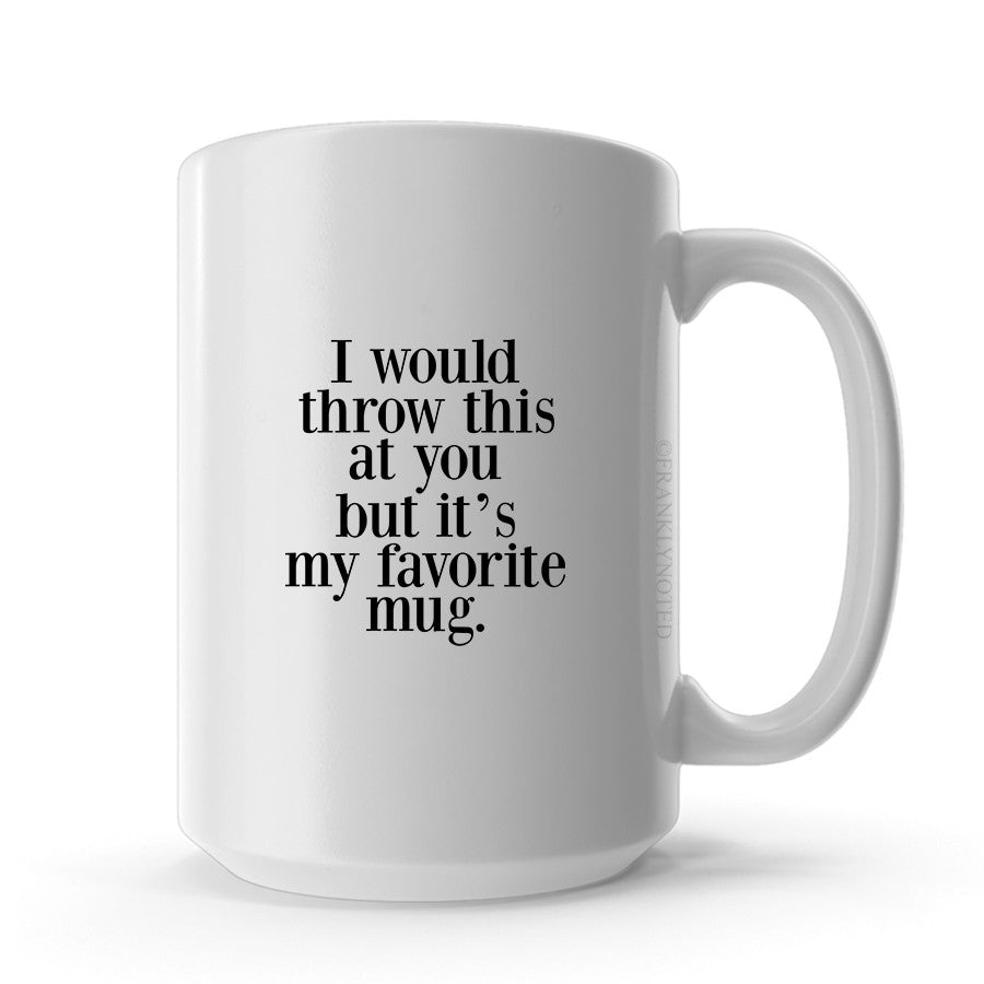 I Would Throw This At You Mug