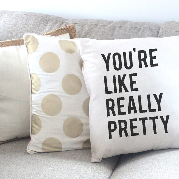 You're Like Really Pretty Throw Pillow Cover