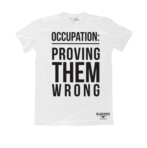 Occupation: Proving Them Wrong T-Shirt Unisex/100%Cotton