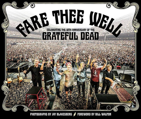 Fare Thee Well—Celebrating 50 years of the Grateful Dead. SIGNED by Jay Blakesberg