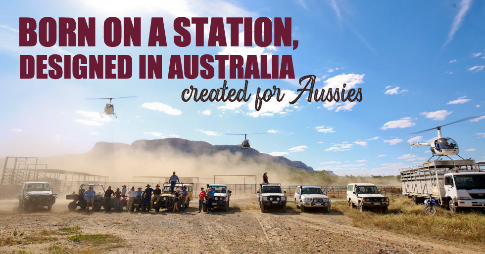 Born on a station, designed in Australia, created for Aussies.
