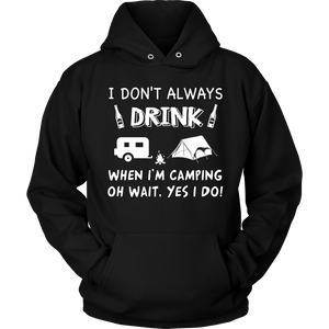 I don't always drink when i'm camping shirt