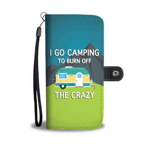 i go camping to burn off the crazy Wallet Phone Case