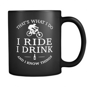 Mug 11oz i ride i drink i know things mountain bike biking cups coffee mtb2002