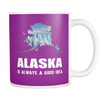 Mugs 11oz alaska is always a good idea cups coffee ala2011