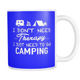 Mugs 11oz color i don't need therapy i just need to go camping CAMP2001