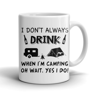 Mugs 11oz i don't always drink when i'm camping CAMP2009