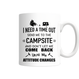 Mugs 11oz i need a time out send me to the campsite camping CAMP2025