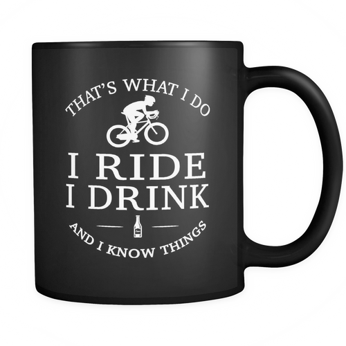 Mugs 11oz i ride i drink i know things bicycle road bike hoodies sweatshirts Vnecks long sleeves tank top cyc2008