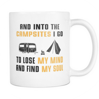 Mugs 11oz into the campsites i go to lose my mind camping Cups Coffee camp2064