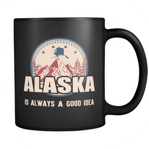 Mugs alaska is always a good idea cups coffee ala2011