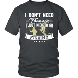 T-shirt hoodie i don't need therapy fishing fis1001