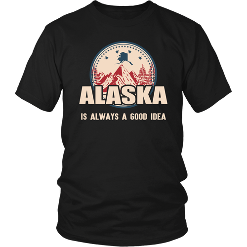 tShirts alaska is always a good idea hoodies sweatshirts Vnecks long sleeves tank top ala1011