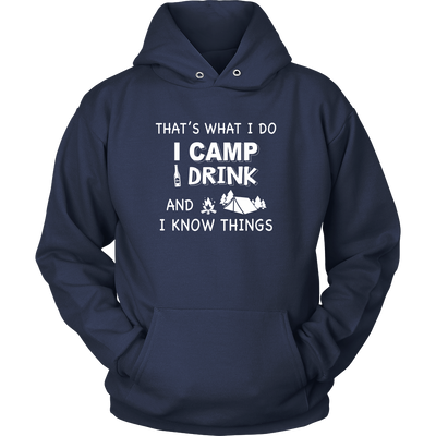 Tshirts i camp i drink i know things camping hoodies sweatshirts Vnecks long sleeves CAMP1045