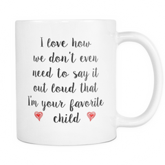 11 oz Coffee mug: I Love How We... That I'm Your Favorite Child, Gift For Mom, Favorite Kid, Mother's Day Gift Idea