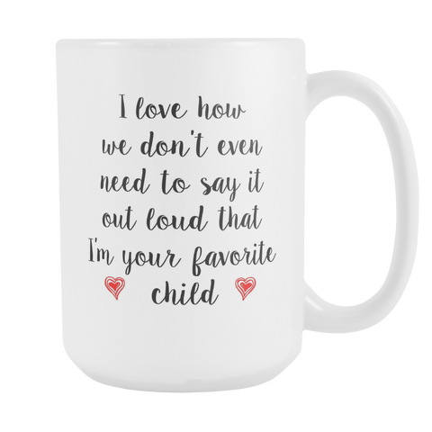 15 oz Coffee mug: I Love How We... That I'm Your Favorite Child, Gift For Mom, Favorite Kid, Mother's Day Gift Idea