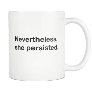Original Nevertheless She Persisted Mug | Gifts For Her | Persisted Quote Feminist | Gift For Her | Cool Mugs