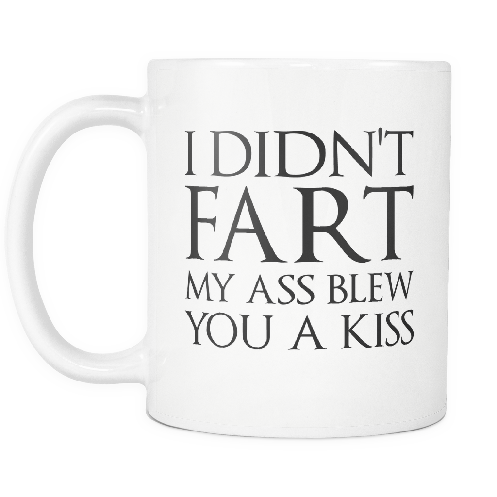 I didn't fart my ass blew you a kiss 11OZ Coffee Mug