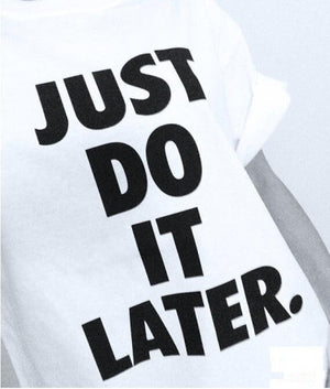 JUST DO IT LATER letter print summer woman t shirts 2016