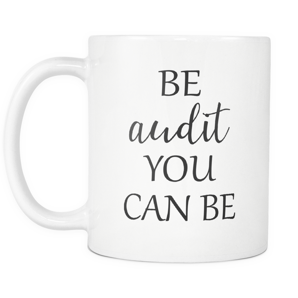 Funny Mugs - Be Audit You Can Be - 11 OZ Coffee Mugs - Sarcastic Mugs - Novelty Gift