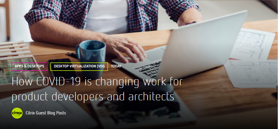 Citrix Blog - How COVID-19 is changing work for product developers and architects
