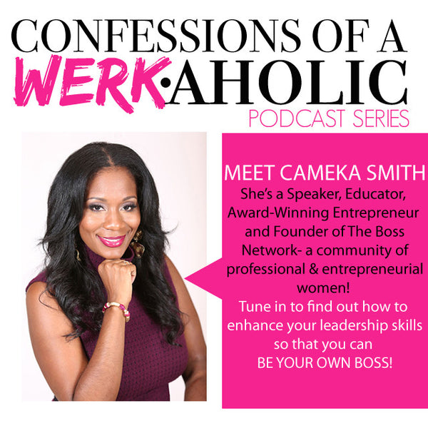 Confessions of a WERKaholic w/Cameka Smith