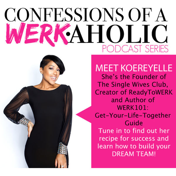 Confessions of a WERKaholic w/ Koereyelle