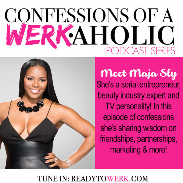 Confessions of a WERKaholic w/ Maja Sly