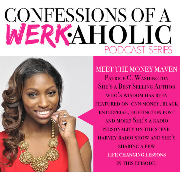 Confessions of a WERKaholic Podcast w/ Patrice C. Washington