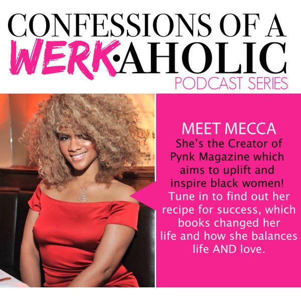 Confessions of a WERKaholic w/Mecca Moore