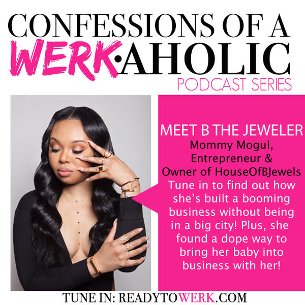 Confessions of a WERKaholic w/ B The Jeweler