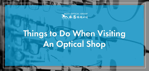 Things to Do When Visiting An Optical Shop