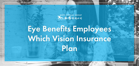 Eye Benefits Employees - Which Vision Insurance Plan?
