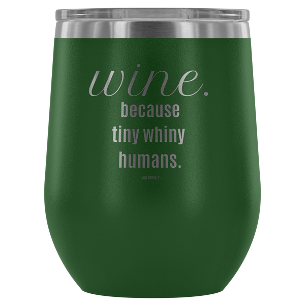 Wine Because... - Wine Tumbler