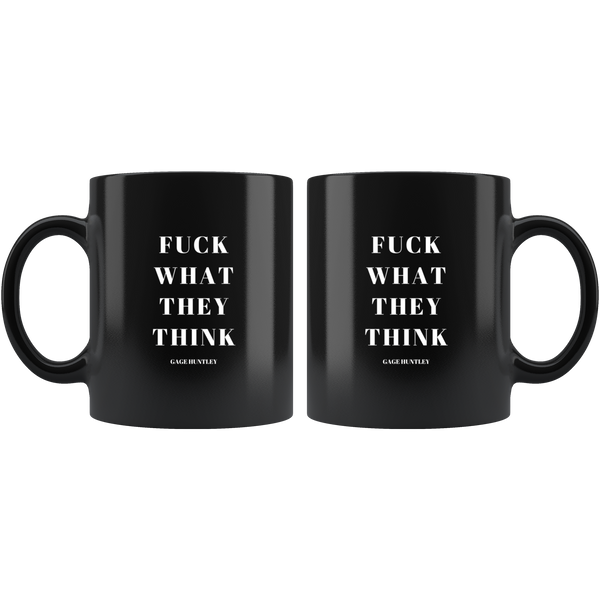 Fuck What They Think - Coffee Mug