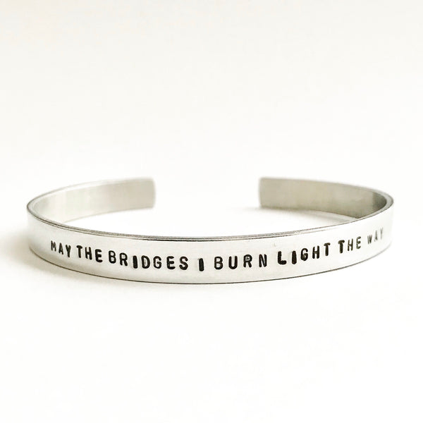 May The Bridges I Burn Light the Way Cuff