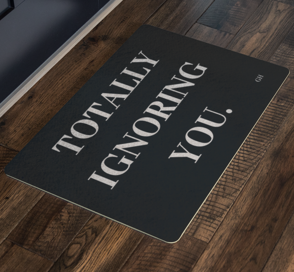 Totally Ignoring You Doormat